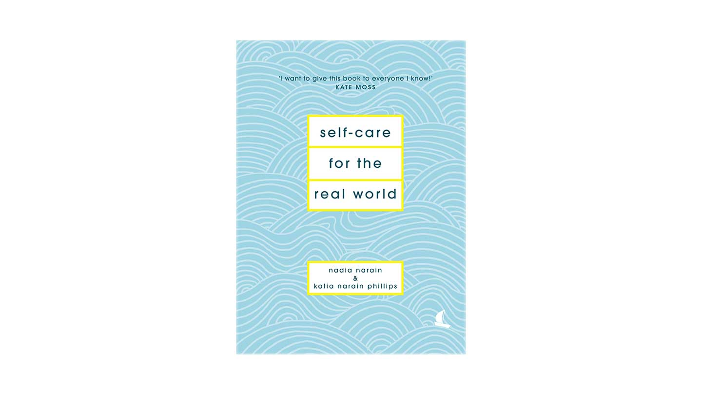 Self-care for the Real World - Nadia Narain and Katia Narain Phillips